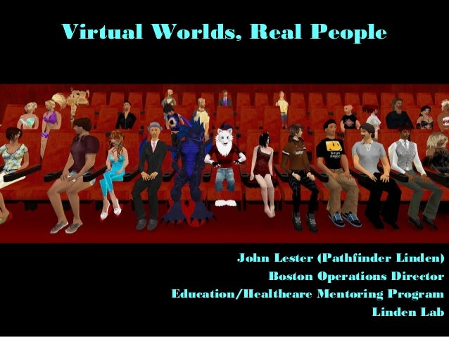 Virtual Worlds, Real People                  John Lester (Pathfinder Linden)                      Boston Operations Direct...