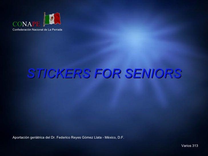 CONAPEConfederación Nacional de La Perrada          STICKERS FOR SENIORSAportación geriátrica del Dr. Federico Reyes Gómez...