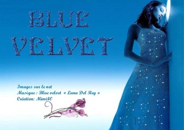 Images sur le net Musique : Blue velvet «Lana Del Rey» Création: Mimi40