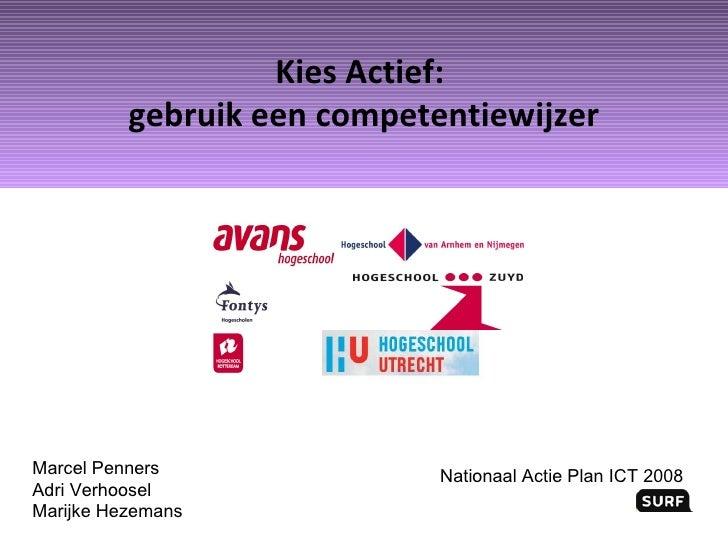 Kies Actief:  gebruik een competentiewijzer Nationaal Actie Plan ICT 2008 Marcel Penners Adri Verhoosel Marijke Hezemans