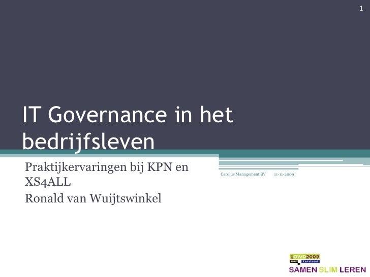IT Governance in het bedrijfsleven<br />Praktijkervaringen bij KPN en XS4ALL<br />Ronald van Wuijtswinkel<br />1<br />Caro...