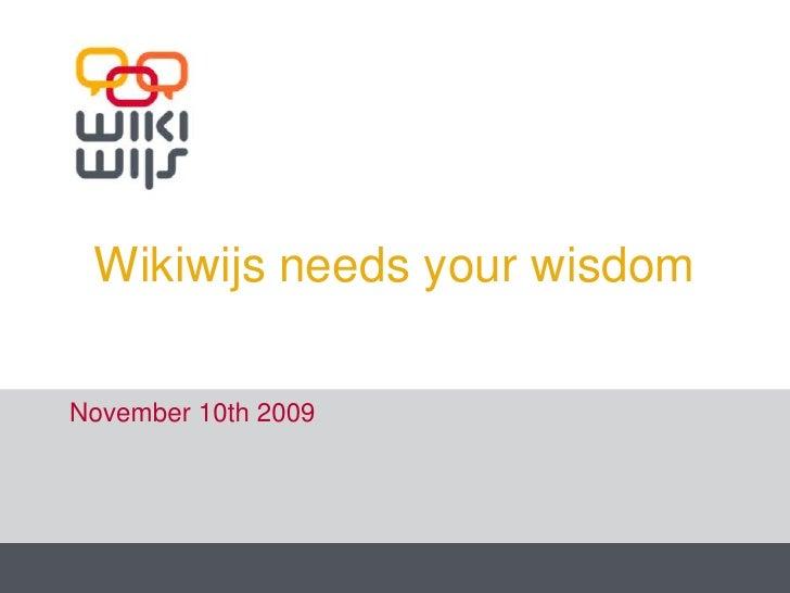 Wikiwijsneedsyour wisdom<br />November 10th 2009<br />