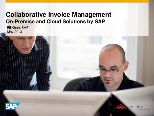 Collaborative Invoice ManagementOn-Premise and Cloud Solutions by SAPBil Khan, SAPMay 2013