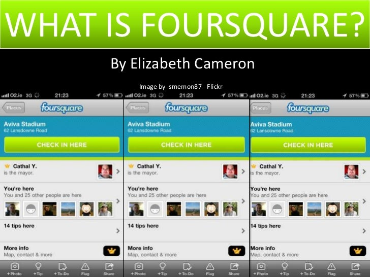 WHAT IS FOURSQUARE?<br />By Elizabeth Cameron<br />Image by  smemon87 - Flickr<br />