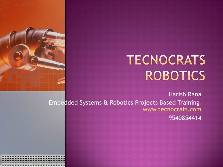 Harish RanaEmbedded Systems & Robotics Projects Based Training                               www.tecnocrats.com           ...