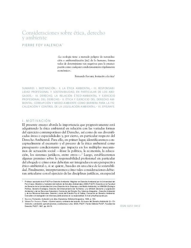 Consideraciones sobre ética, derecho y ambiente PIERRE FOY VALENCIA* «La ecología tiene a menudo peligros de naturaliza- c...