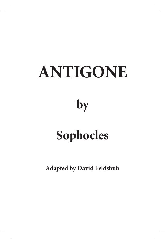 ANTIGONE          by   SophoclesAdapted by David Feldshuh
