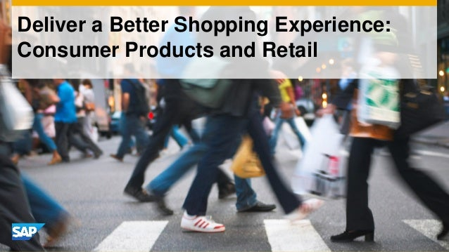 Deliver a Better Shopping Experience: Consumer Products and Retail