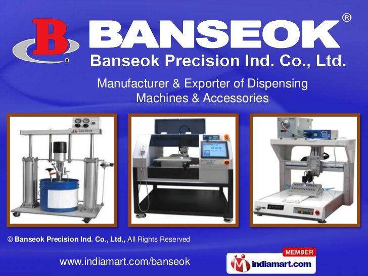 Manufacturer & Exporter of Dispensing                                Machines & Accessories© Banseok Precision Ind. Co., L...