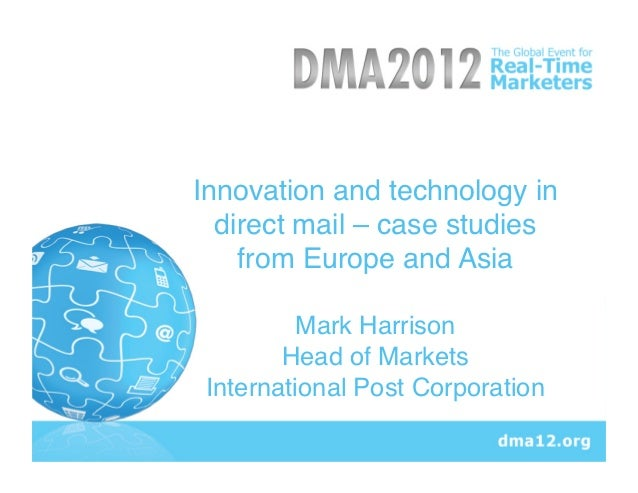Innovation and technology in  direct mail – case studies    from Europe and Asia!          Mark Harrison!        Head of M...