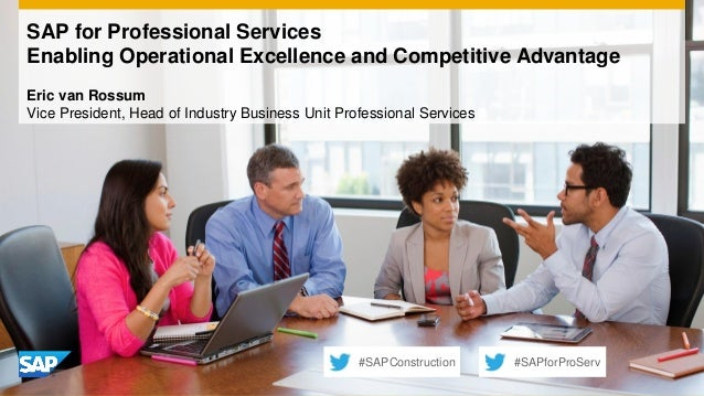 SAP for Professional ServicesEnabling Operational Excellence and Competitive AdvantageEric van RossumVice President, Head ...