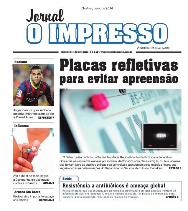 O IMPRESSOO IMPRESSO GoiÂnia, aBril de 2014 a noTÍcia eM suas MÃos Jornal Número 31 | Ano 3 | preço: R$ 3,00 | www.jornalo...