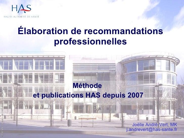 Élaboration de recommandations professionnelles Méthode  et publications HAS depuis 2007 Joëlle André-Vert, MK [email_addr...