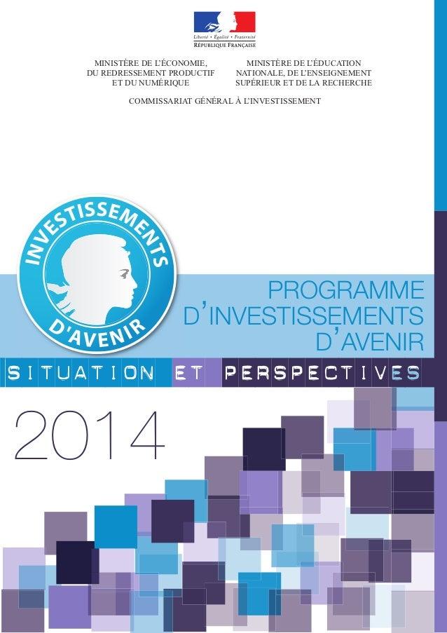 2014 PROGRAMME D'INVESTISSEMENTS D'AVENIR SITUATION ET PERSPECTIVES COMMISSARIAT GÉNÉRAL À L'INVESTISSEMENT MINISTÈRE DE L...