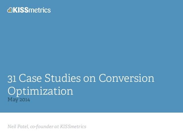 Neil Patel, co-founder at KISSmetrics 31 Case Studies on Conversion Optimization May 2014
