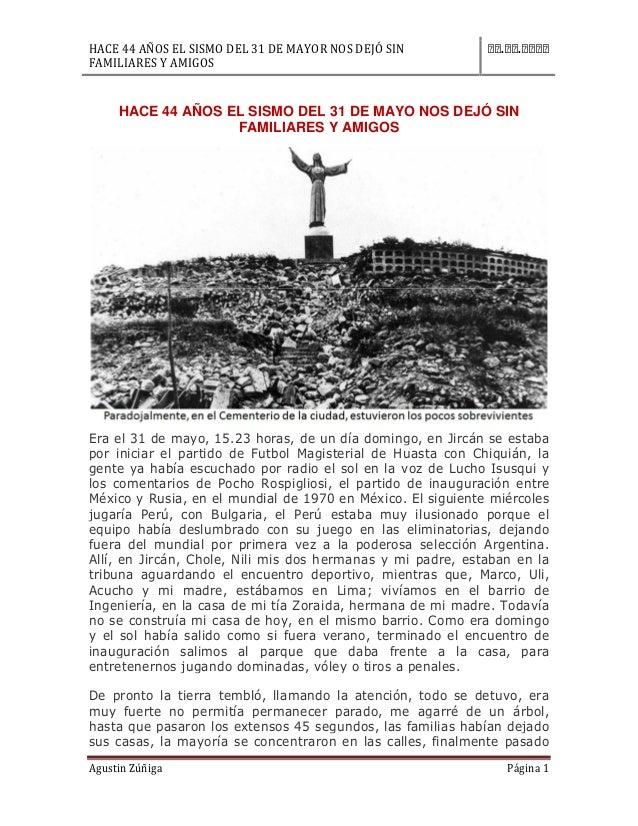 HACE 44 AÑOS EL SISMO DEL 31 DE MAYOR NOS DEJÓ SIN FAMILIARES Y AMIGOS . . Agustin Zúñiga Página 1 HACE 44 AÑOS EL SISMO D...