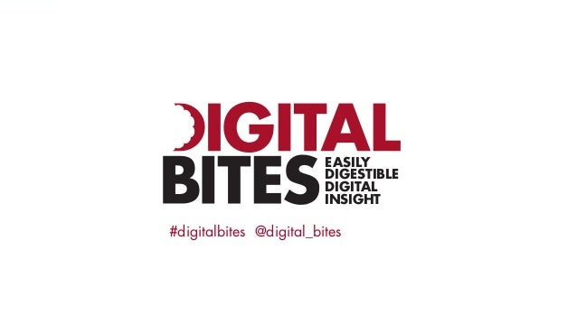 EASILY DIGESTIBLE DIGITAL INSIGHT #digitalbites @digital_bites