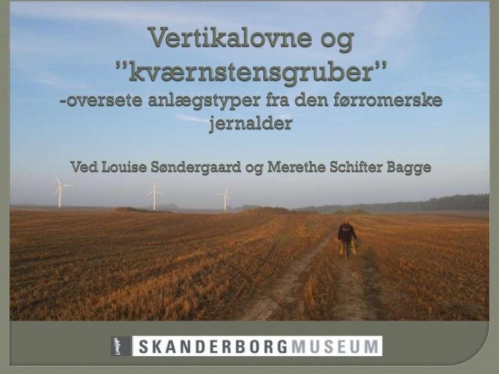 Louise Soendergaard Merethe Schifter Bagge vertikalovne og kvaernstensgrubber