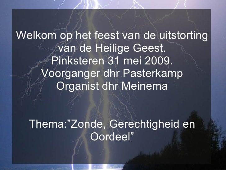 Welkom op het feest van de uitstorting van de Heilige Geest. Pinksteren 31 mei 2009. Voorganger dhr Pasterkamp Organist dh...