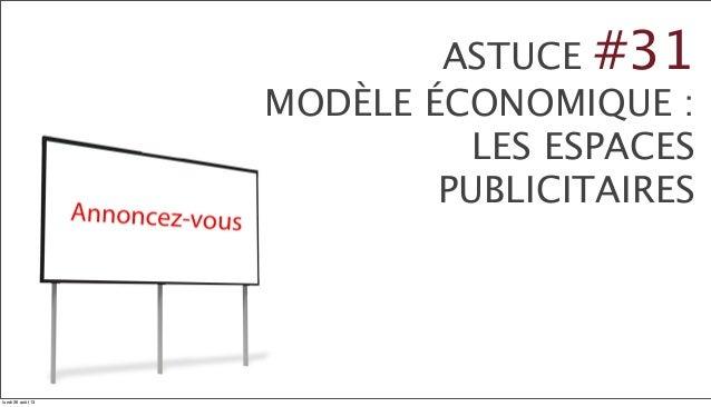 ASTUCE #31 MODÈLE ÉCONOMIQUE : LES ESPACES PUBLICITAIRES lundi 26 août 13