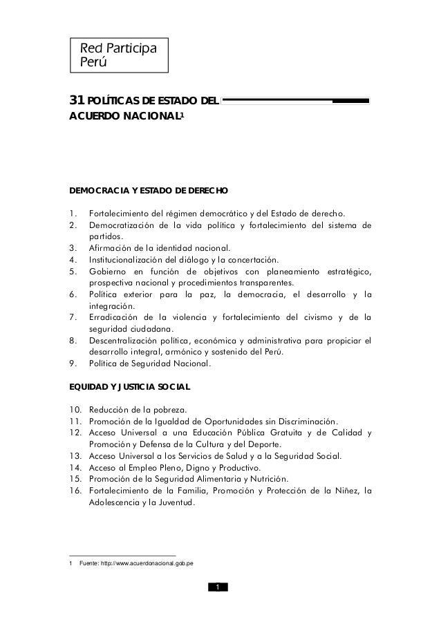 Red Participa Perú 31 POLÍTICAS DE ESTADO DEL ACUERDO NACIONAL1 DEMOCRACIA Y ESTADO DE DERECHO 1. Fortalecimiento del régi...