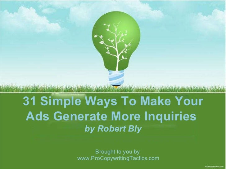 PRESENTATION  NAME 31 Simple Ways To Make Your Ads Generate More Inquiries  by Robert Bly Brought to you by  www.ProCopywr...