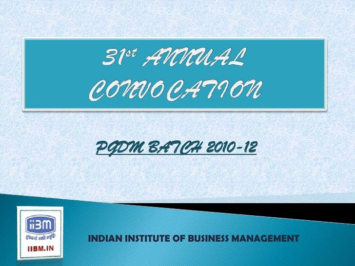PGDM BATCH 2010-12INDIAN INSTITUTE OF BUSINESS MANAGEMENT