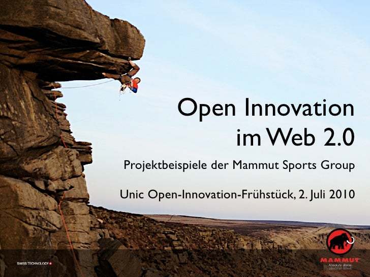 Open Innovation               im Web 2.0 Projektbeispiele der Mammut Sports Group  Unic Open-Innovation-Frühstück, 2. Juli...