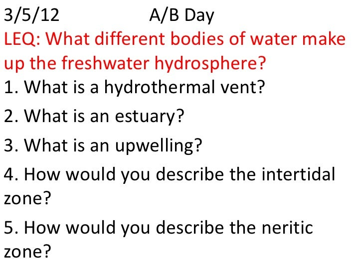 3/5/12            A/B DayLEQ: What different bodies of water makeup the freshwater hydrosphere?1. What is a hydrothermal v...