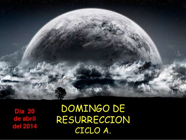 DOMINGO DE PASCUA DE RESURRECCION. CICLO A. DIA 20 DE ABRIL DEL 2014