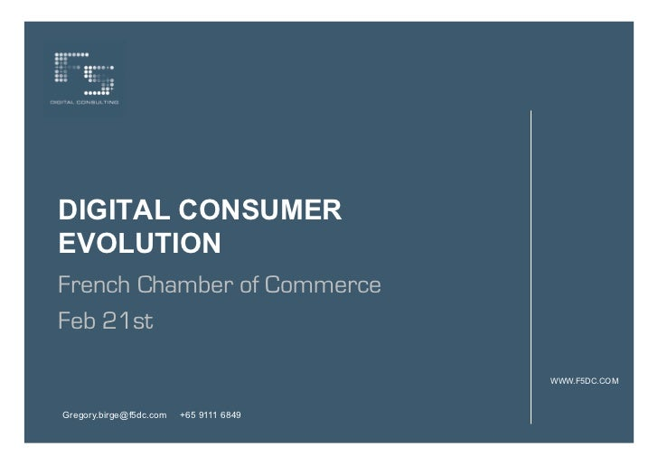 DIGITAL CONSUMEREVOLUTIONFrench Chamber of CommerceFeb 21st                                         WWW.F5DC.COMGregory.bi...