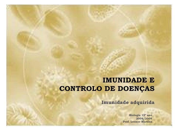 IMUNIDADE E CONTROLO DE DOENÇAS         Imunidade adquirida                     Biologia 12º ano                         2...