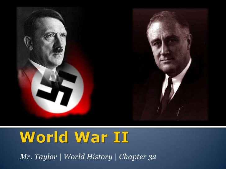 World War II<br />Mr. Taylor | World History | Chapter 32<br />