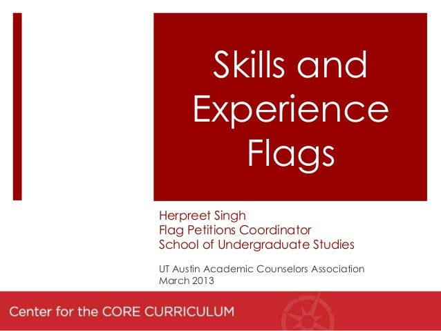 Skills and      Experience         FlagsHerpreet SinghFlag Petitions CoordinatorSchool of Undergraduate StudiesUT Austin A...