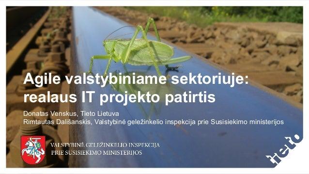 Agile valstybiniame sektoriuje: realaus IT projekto patirtis Donatas Venskus, Tieto Lietuva Rimtautas Dališanskis, Valstyb...