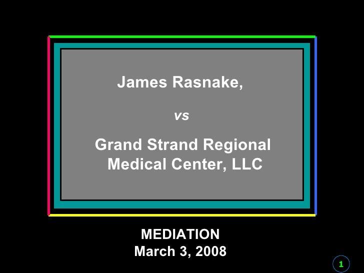 Title Page Title MEDIATION MEDIATION March 3, 2008 James Rasnake,   vs Grand Strand Regional  Medical Center, LLC 1