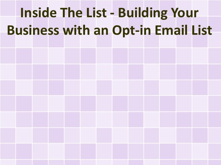 Inside The List - Building YourBusiness with an Opt-in Email List