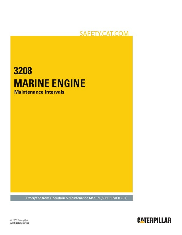 SAFETY.CAT.COM  3208 MARINE ENGINE Maintenance Intervals  Excerpted from Operation & Maintenance Manual (SEBU6090-03-01)  ...