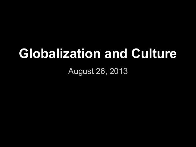 Globalization and Culture August 26, 2013