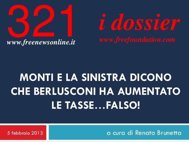 La sinistra e Monti dicono che Berlusconi ha aumentato le tasse...FALSO!