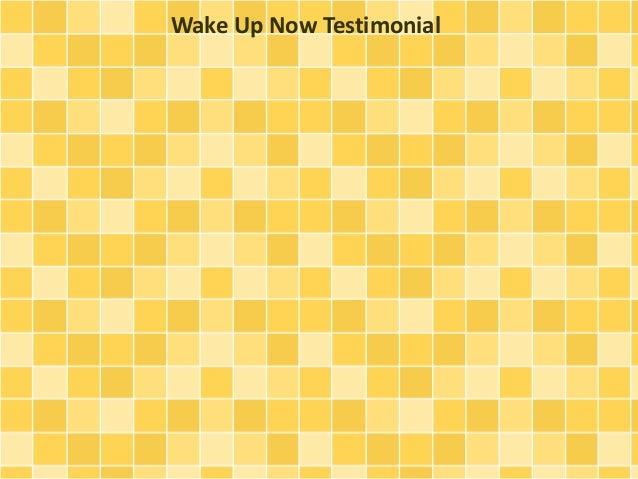 Wake Up Now Testimonial