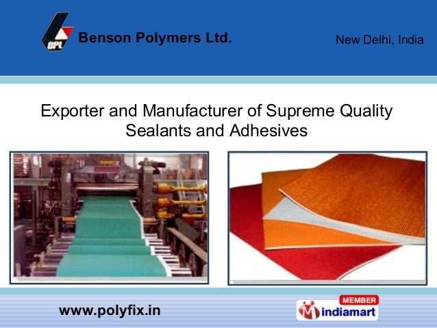www.polyfix.in Benson Polymers Ltd. New Delhi, India Exporter and Manufacturer of Supreme Quality Sealants and Adhesives