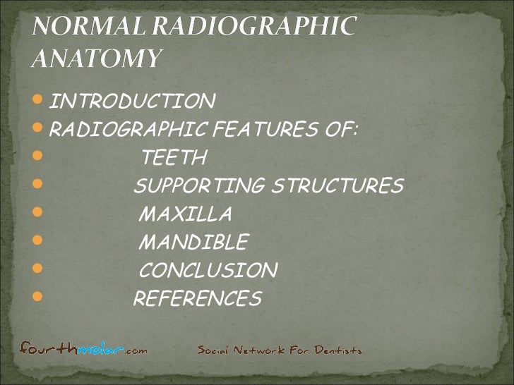 INTRODUCTIONRADIOGRAPHIC   FEATURES OF:      TEETH      SUPPORTING STRUCTURES      MAXILLA      MANDIBLE      CONCL...