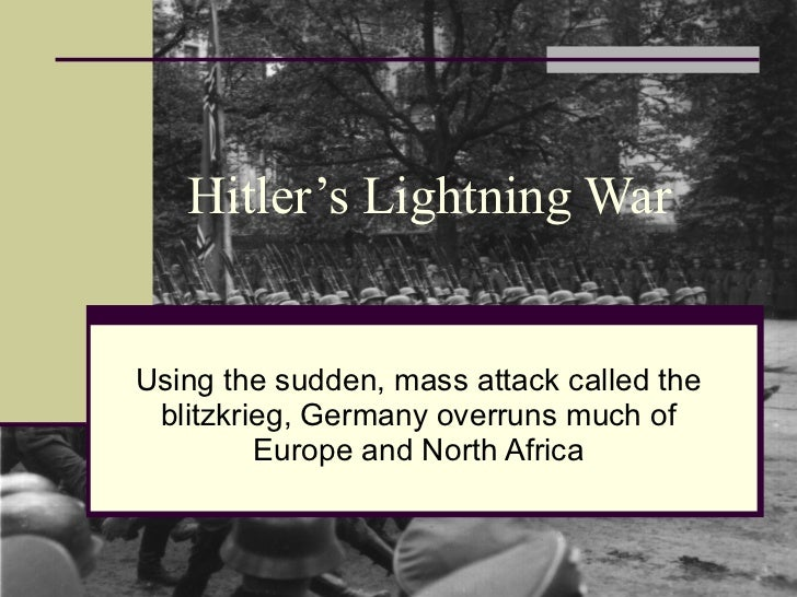 Hitler's Lightning War Using the sudden, mass attack called the blitzkrieg, Germany overruns much of Europe and North Africa