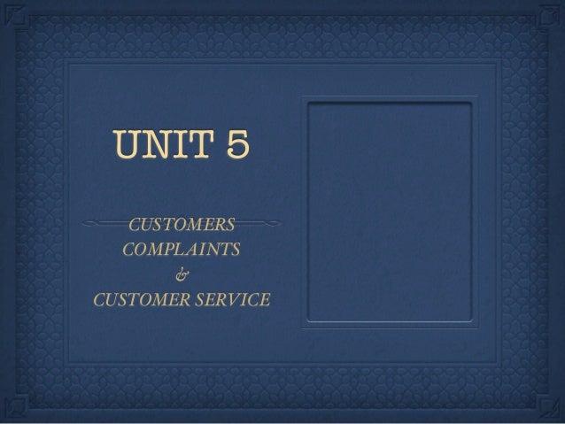 UNIT 5   CUSTOMERS   COMPLAINTS       &CUSTOMER SERVICE