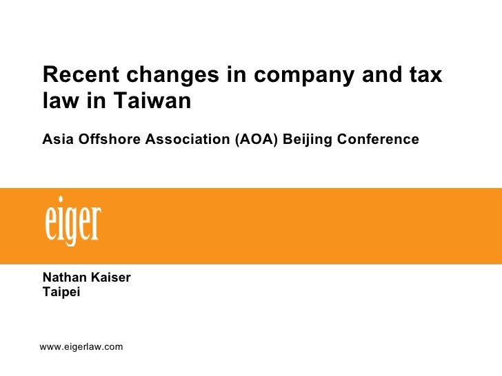 Recent changes in company and tax law in Taiwan   Asia Offshore Association (AOA) Beijing Conference Nathan Kaiser Taipei ...