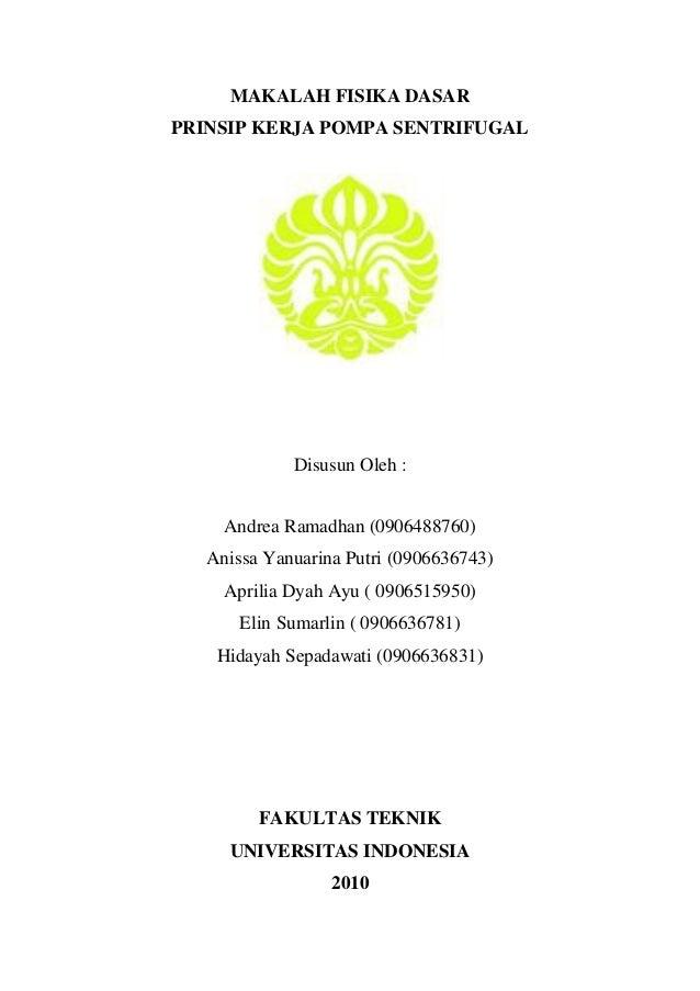 MAKALAH FISIKA DASARPRINSIP KERJA POMPA SENTRIFUGALDisusun Oleh :Andrea Ramadhan (0906488760)Anissa Yanuarina Putri (09066...