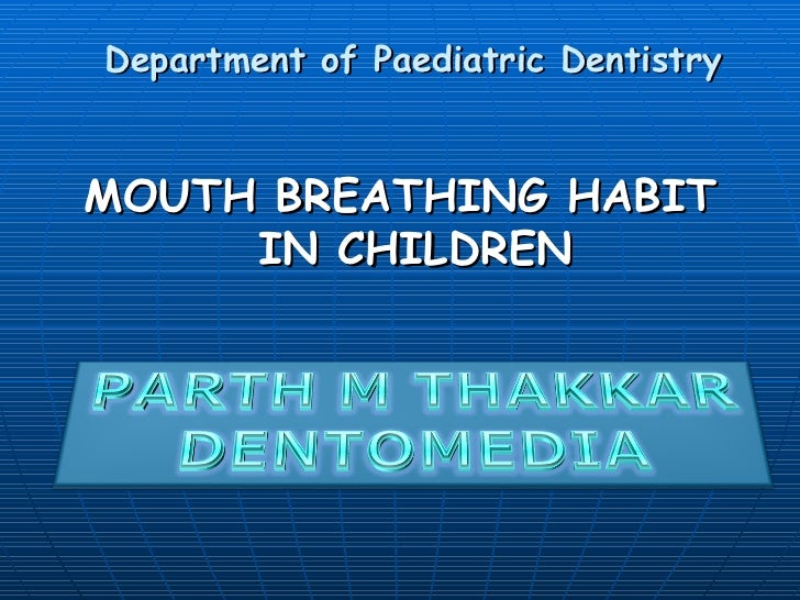 Department of Paediatric DentistryMOUTH BREATHING HABIT     IN CHILDREN