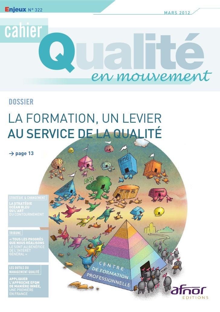 Enjeux N° 322               MARS 2012cahier                 Qualité DOSSIER LA FORMATION, UN LEVIER AU SERVICE DE LA QUALI...