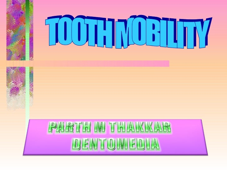 • TOOTH MOBILITY can be  defined as ' the degree of  looseness of a tooth' KENRY         AAP 1986• Mobility is recorded as...